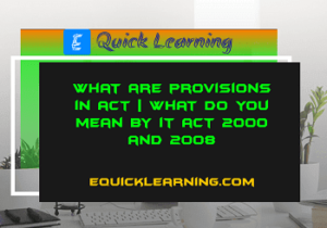 What are Provisions in Act | What do you mean by IT Act 2008 and 2000